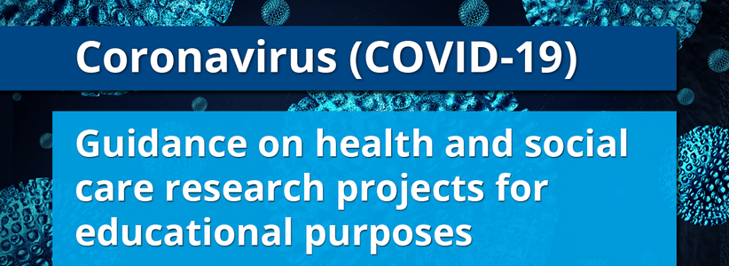 Coronavirus (COVID-19) guidance on health and social care research projects for educational purposes